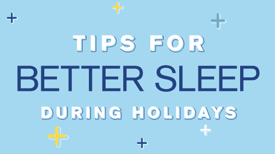 tips for better sleep during holidays